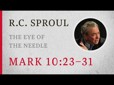 The Eye of the Needle (Mark 10:23-31)  A Sermon by R.C. Sproul