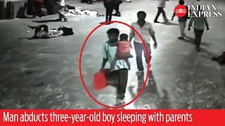 WATCH: Man abducts three-year-old boy sleeping with parents at Chennai Central