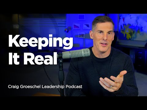 Keeping It Real: Why Transparency Matters in Leadership - Craig Groeschel Leadership Podcast