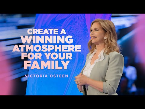 Create A Winning Atmosphere For Your Family  Victoria Osteen