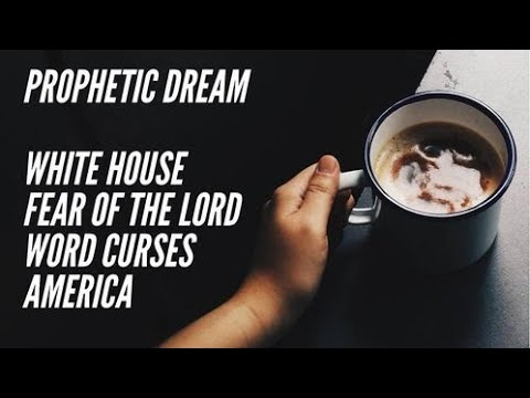 Prophetic Dream - White House - Fear of the Lord - Word Curses