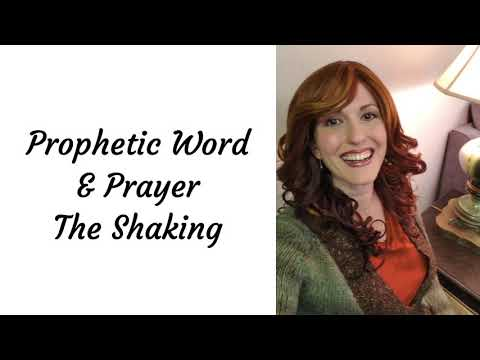 Prophetic Prayer & Encouragement: The Shaking.