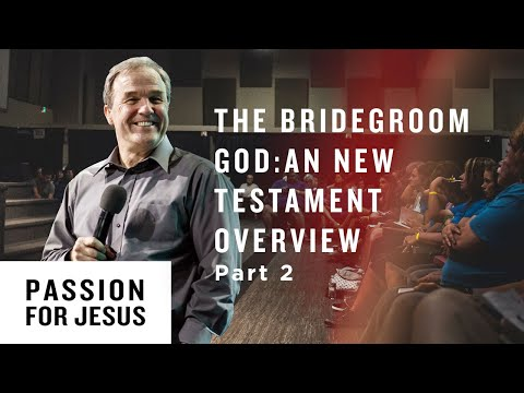 The Bridegroom God: A New Testament Overview Pt. 2 - Passion for Jesus