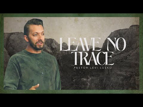 Leave No Trace  Pastor Levi Lusko  Call of the Wild, pt. 2