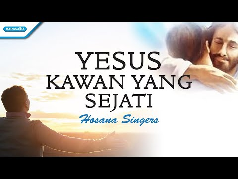 Yesus Kawan Yang Sejati - Hosana Singers (with lyric)