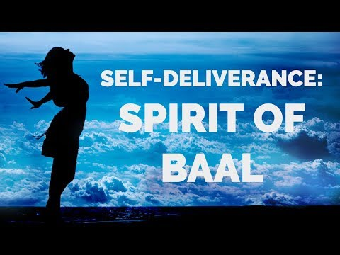 Deliverance from the Spirit of Baal  Self-Deliverance Prayers