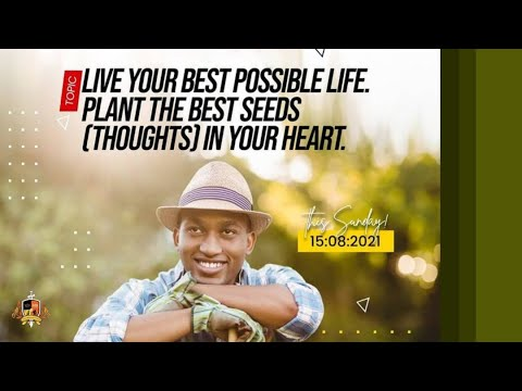 Live Your Best Possible Life: Plant the Best Seeds (Thoughts) in Your Heart  2nd Service  15082021