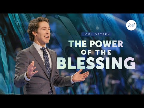 The Power Of The Blessing  Joel Osteen