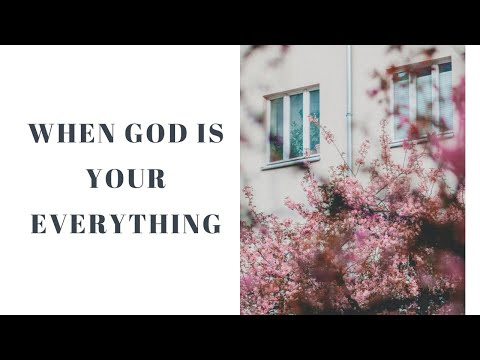 When God is your Everything