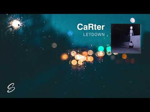 CaRter - Letdown - UCqhNRDQE_fqBDBwsvmT8cTg