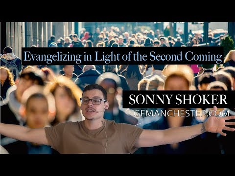 Evangelizing in Light of The Second Coming - Sonny Shoker