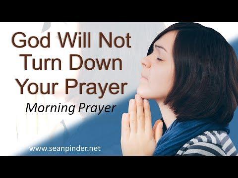 MARK 7 - GOD WILL NOT TURN DOWN YOUR PRAYER - MORNING PRAYER (video)