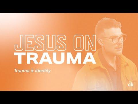 Jesus on Trauma: Trauma & Identity