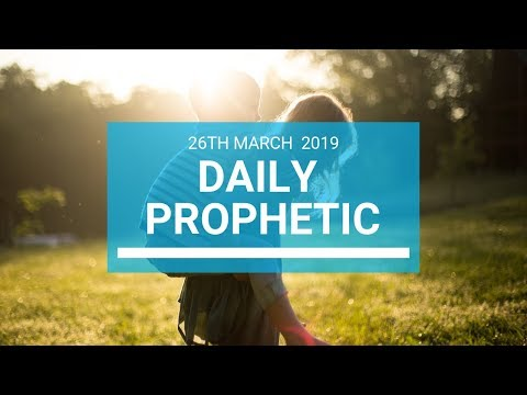 Daily Prophetic 26 March 2019