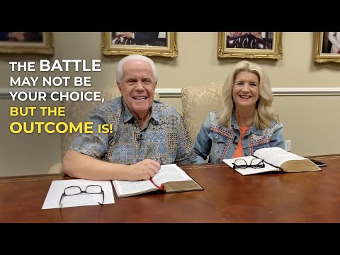 SPECIAL MESSAGE:  The BATTLE may not be your choice, but the OUTCOME is! Jesse & Cathy Duplantis