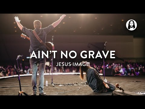 Ain't No Grave  Molly Skaggs  Jonathan and Melissa Helser  Jesus 19