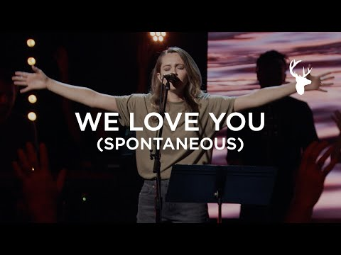 We Love You (Spontaneous) - Hannah McClure  Bethel Music Worship