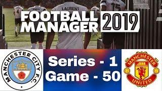 Football Manager : 2019 | Man City Vs Man Utd | CL Quarter Final 1ST leg (Series 1 Game 50)