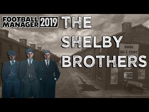 FM19 - The Shelby Brothers  - Player Experiment - Football Manager 2019