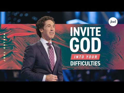 Invite God Into Your Difficulties  Joel Osteen