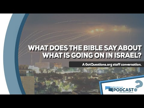 GotQuestions.org Podcast Episode 9 - What does the Bible say about what is going on in Israel?