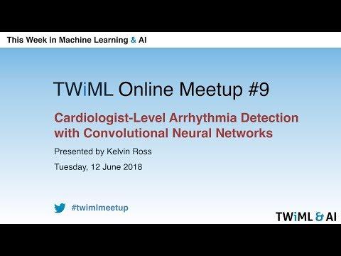 Cardiologist-Level Arrhythmia Detection w/ Convolutional Neural Networks - Meetup #9 - June 2018