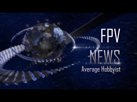 FPV News with Average Hobbyist - Episode 14 - UCEJ2RSz-buW41OrH4MhmXMQ