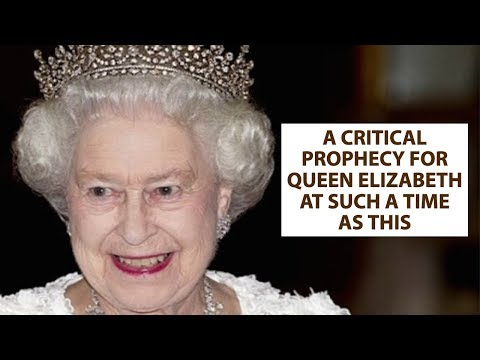 A Critical Prophecy Over Queen Elizabeth for Such a Time as This