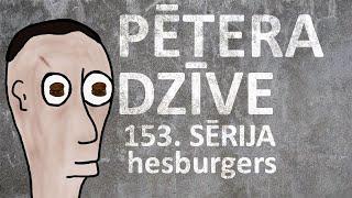 Pētera dzīve - hesburgers (153. sērija)
