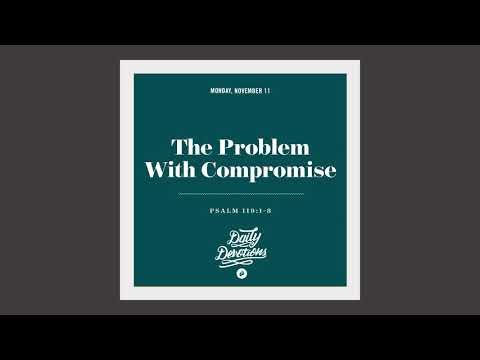 The Problem With Compromise - Daily Devotion