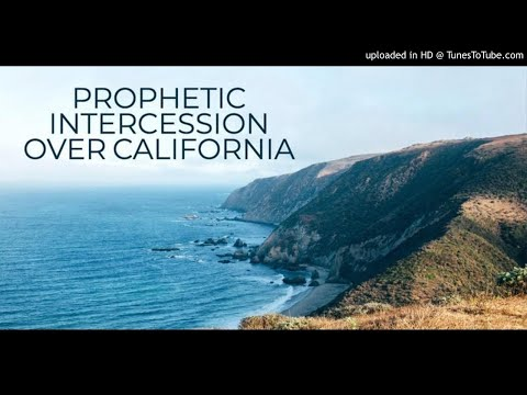 Prophetic Intercession Over California  Prophesying Revival