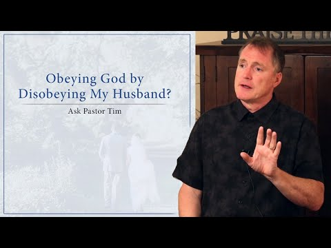 Obeying God by Disobeying My Husband? - Ask Pastor Tim