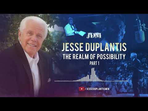 The Realm of Possibility, Part 1  Jesse Duplantis
