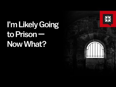 I'm Likely Going to Prison — Now What? // Ask Pastor John