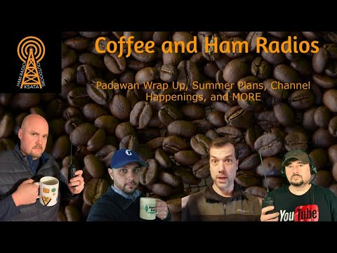 Coffee and Ham Radios: Padawan Wrap Up, Summer Plans, Channel Happenings, and MORE