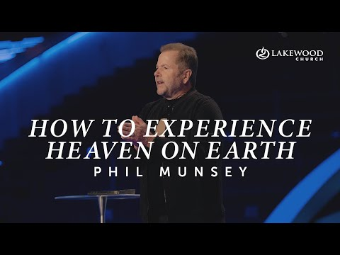How To Experience Heaven on Earth  Pastor Phil Munsey  2020