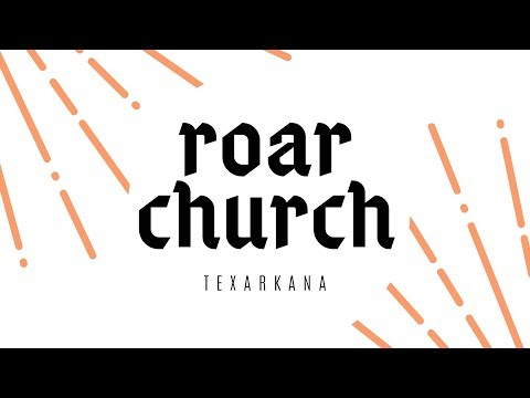 Roar Church Texarkana  Autumn Dawson  4-7-2019