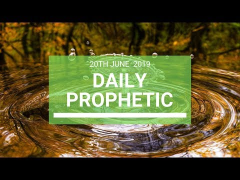 Daily Prophetic 20 June 2019 Word 4