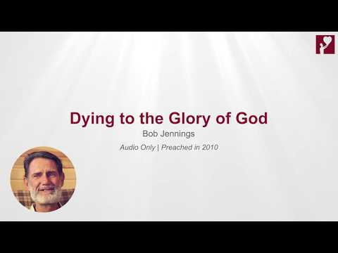 Dying to the Glory of God - Bob Jennings (Audio Only)