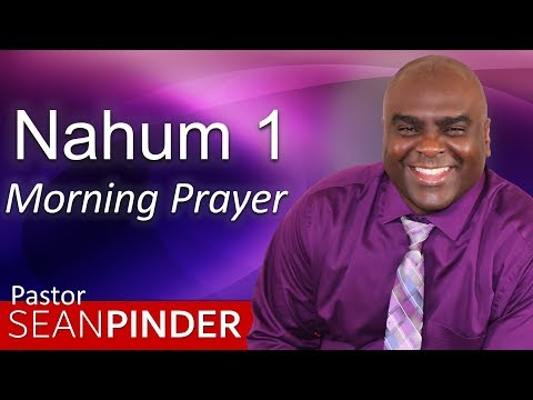 GOD HAS YOUR BACK  - NAHUM 1 - MORNING PRAYER  PASTOR SEAN PINDER