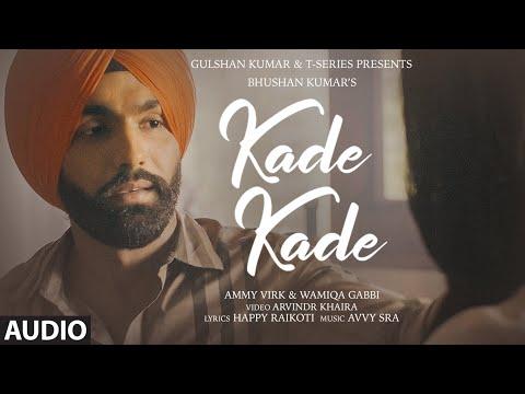 Kade Kade (AUDIO)  Ammy Virk   Wamiqa Gabbi   Avvy Sra,Happy Raikoti  Arvindr Khaira   Bhushan Kumar