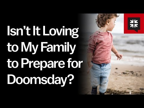 Isn't It Loving to My Family to Prepare for Doomsday? // Ask Pastor John