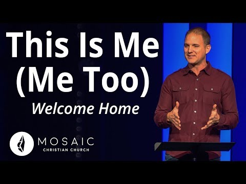 Welcome Home  This is Me (Me Too)  2 Cor 12:7a-9b