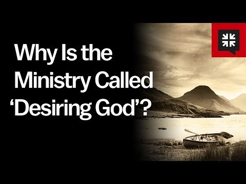 Why Is the Ministry Called 'Desiring God'? // Ask Pastor John