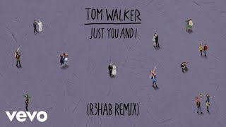 Tom Walker - Just You and I (R3HAB Remix) [Audio]