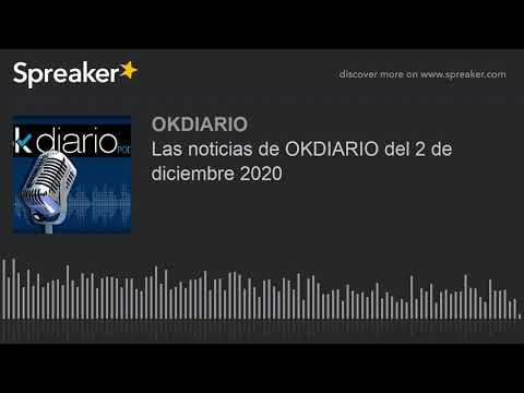 Las noticias de OKDIARIO del 2 de diciembre 2020