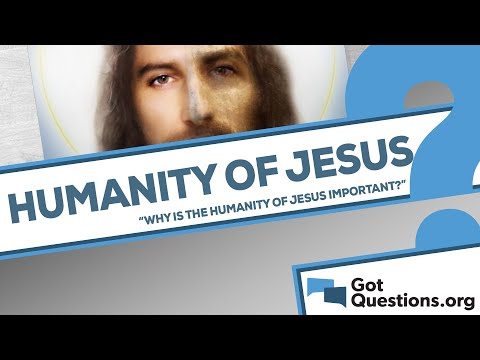 Why is the humanity of Jesus important?