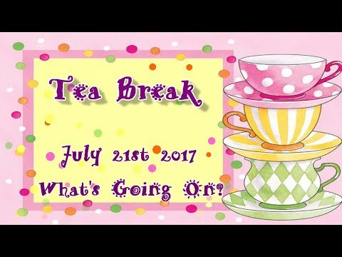 TeaBreak July 21st 2017! What's New?
