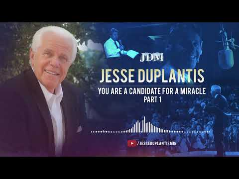 You are a Candidate for a Miracle, Part 1  Jesse Duplantis