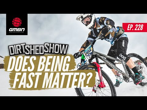Does Going Fast Actually Matter In MTB"